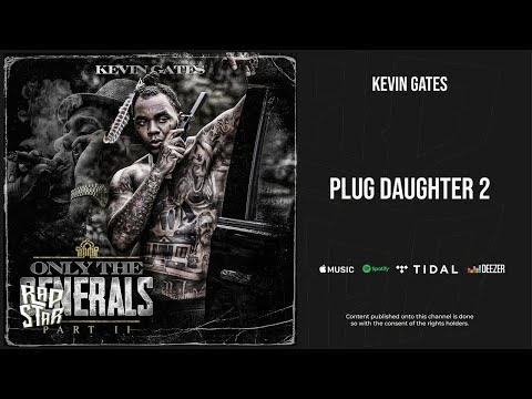 Kevin Gates – ''Plug Daughter 2'' (Only the Generals, Pt. 2)