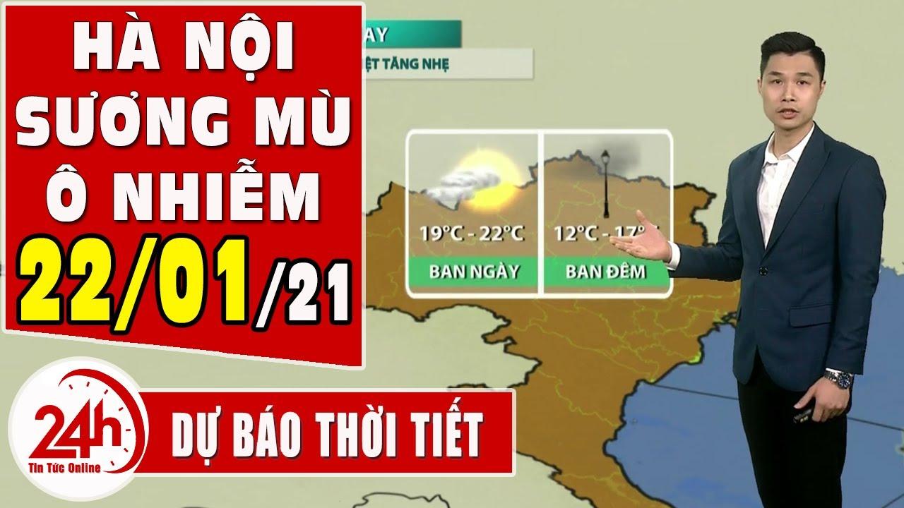 Dự báo thời tiết ngày 22 tháng 01 năm 2021 Dự báo thời tiết ngày mai và 3 ngày tớ.  có sương mù   Thông tin thời tiết hôm nay và ngày mai