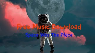 Free Music Download : Space Was The Place (Youtube Audio Library Music)