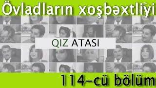 Qız atası - Övladların xoşbəxtliyi (114-cü bölüm)