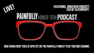 An Interview with Jonathan Endicott, CEO of Slickwraps...and More!!! | Painfully Honest Tech Podcast
