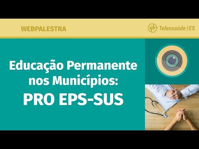 WebPalestra: Educação Permanente nos Municípios - PRO EPS-SUS
