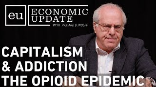 Economic Update: Capitalism and Addiction The Opioid Epidemic