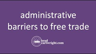 Free Trade and Protectionism Series:  Administrative Barriers