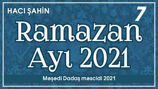 Hacı Şahin - Ramazan ayı 2021 - 7  (20.04.2021)