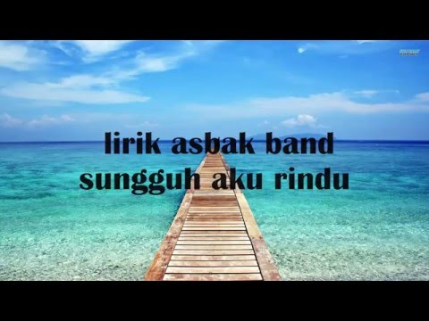 Asbak Band - Sungguh Aku Rindu Lirik(HD QUALITY)