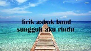 Asbak Band Sungguh Aku Rindu Lirik HD QUALITY