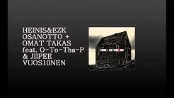 Heinis & Ezk - Osanotto + Omat takas feat. O-To-Tha-P & Jiipee