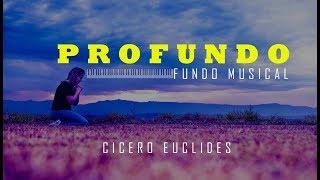 Fundo Musical Para Orar e Adorar - Muito Forte - PROFUNDO - Cicero Euclides