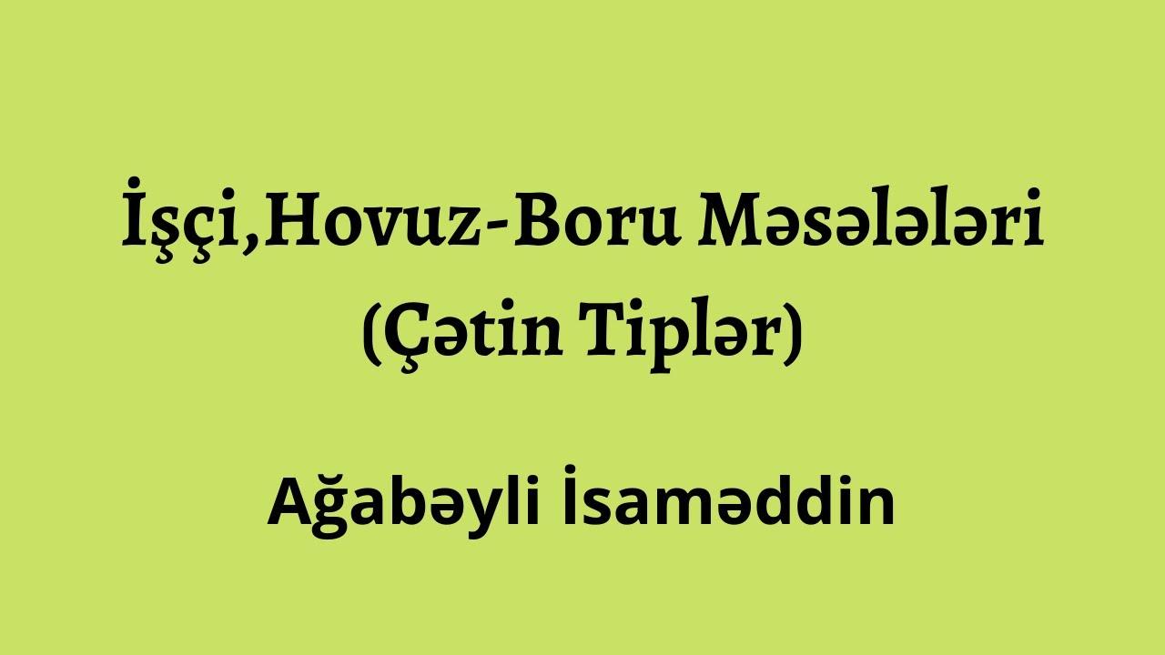 İşçi ,Hovuz-Boru məsələləri.(Çətin tiplər).Ağabəyli İsaməddin(MİQ,Sertifikasiya)
