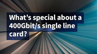 What's Special About a 400Gbit/s Single Line Card?