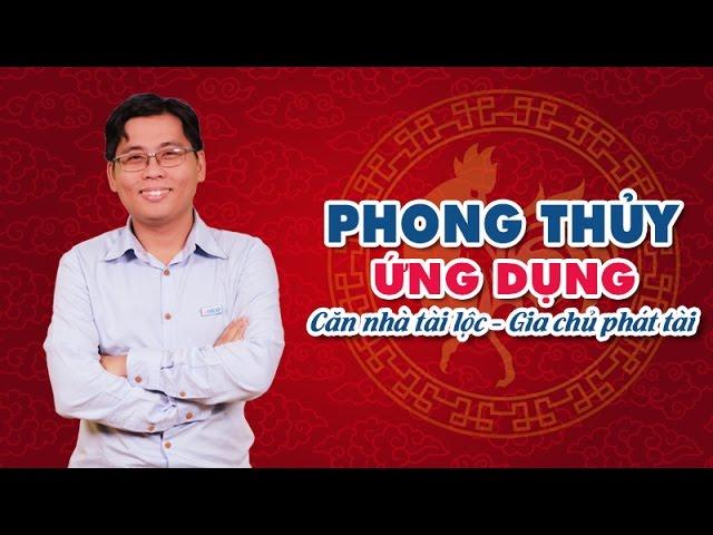 Phong thủy ứng dụng - Căn nhà tài lộc, gia chủ phát tài _Nguyễn Thành Phương