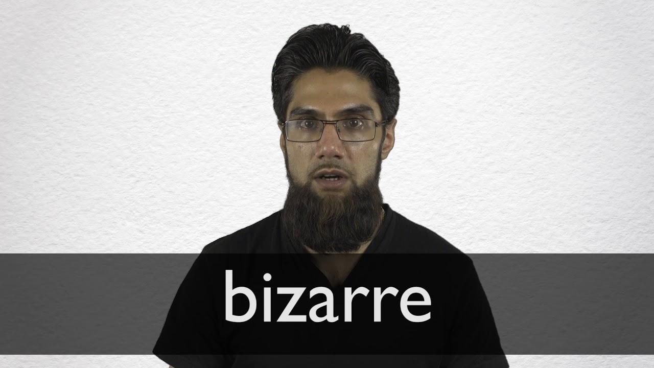 How to pronounce BIZARRE in British English