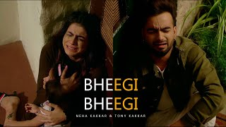 Bheegi Bheegi Official Video Song  | Neha Kakkar, Tony Kakkar | New hindi Heart Touching Sad Song