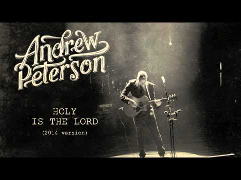 Andrew Peterson - Holy Is The Lord (2014 Version) [Official Audio]