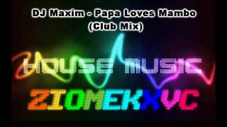 DJ Maxim - Papa Loves Mambo (Club Mix)