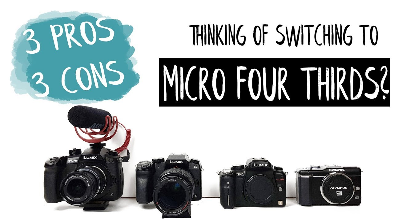 Thinking of switching to Micro Four Thirds? 3 PROS and 3 CONS