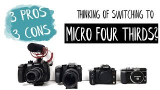 Thinking of switching to Micro Four Thirds? // Pros and Cons