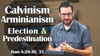 Calvinism, Arminianism, Election & Predestination: Romans 8:29-30, 33