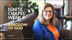 Kingdom of God | World Vision Ignite Chapel Series