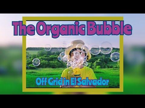 The Organic Bubble - Off Grid Permaculture in El Salvador
