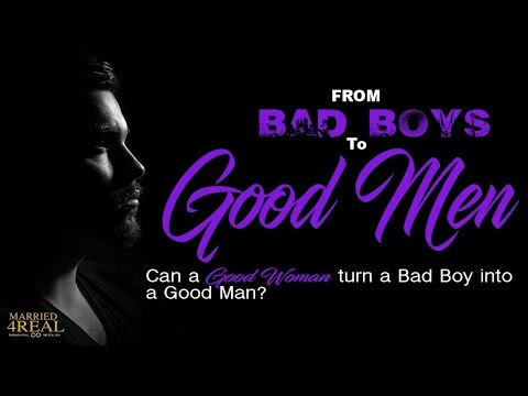 From Bad Boy To Good Man