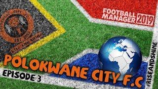 FM19 Polokwane City – I Predict A Riot - #RiseAndShine – Ep3 - FOOTBALL MANAGER 2019
