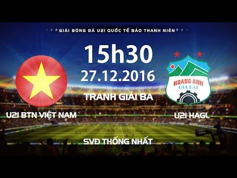 FULL | U21 VIỆT NAM - U21 HAGL | TRANH GIẢI BA | GIẢI U21 QUỐC TẾ BÁO THANH NIÊN 2016