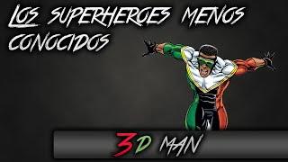 Los superheroes menos conocidos|3D MAN|MARVEL