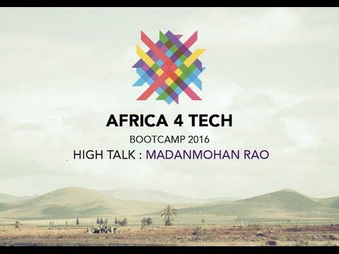 Africa 4 Tech bootcamp 2016 - HIGH TALK by Madanmohan Rao
