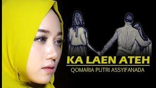 Download Mp3 Ka Laen Ateh Qomaria Putri Assyifanada