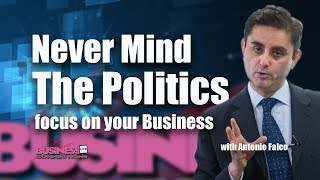 Never mind the politics focus on your business BCL273