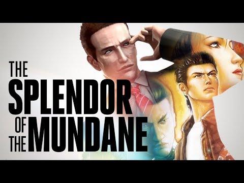 The Splendor of the Mundane (Shenmue,...