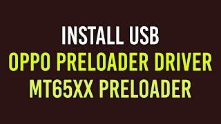 Install USB OPPO Preloader Driver   MT65xx Preloader