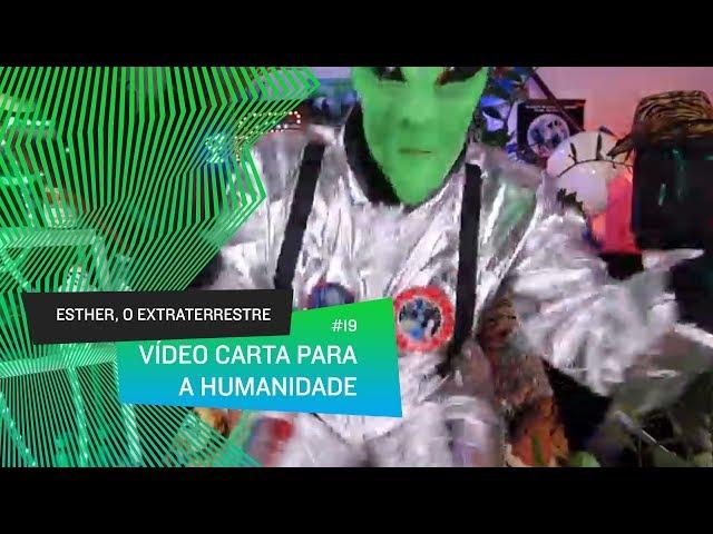 Esther, o Extraterrestre - Vídeo Carta para a humanidade, preparem-se!