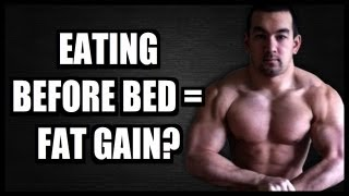 Eating Before Bed: Bad For Fat Loss Or Just A Myth?