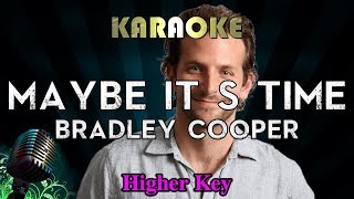 Bradley Cooper - Maybe It's Time (HIGHER Key Karaoke Instrumental) A Star Is Born Video