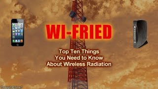 WI-FRIED - Top Ten Things You Need to Know about Wireless Radiation