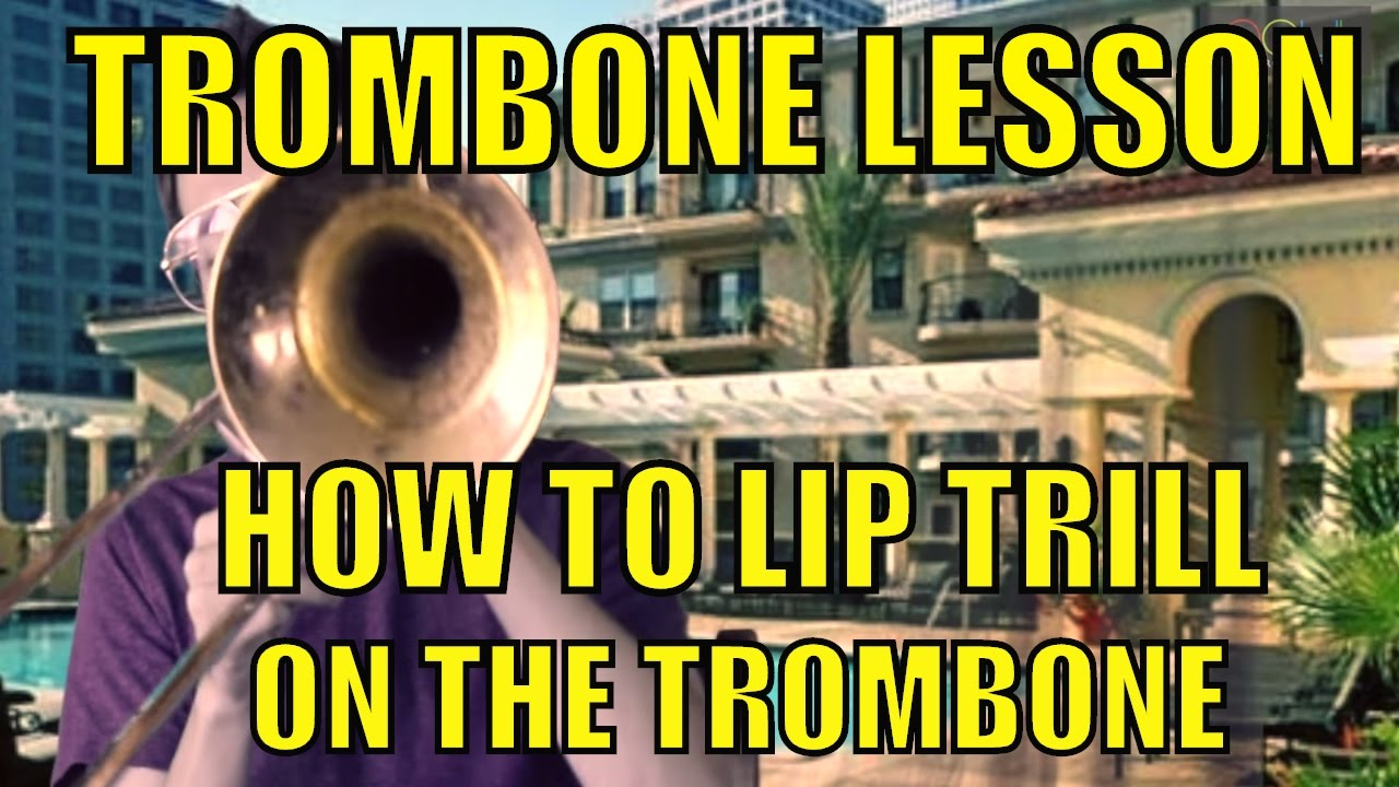 Trombone Lesson: How to do a Lip Trill on Trombone - Brass Instrument Lip  Trills - Trombone Lesson