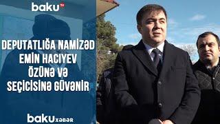 Deputatlığa namizəd Emin Hacıyev özünə və seçicisinə güvənir