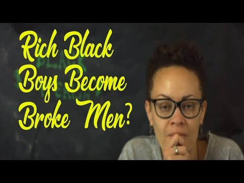 Black Rich Boys Become Broke Black Men? All Lies