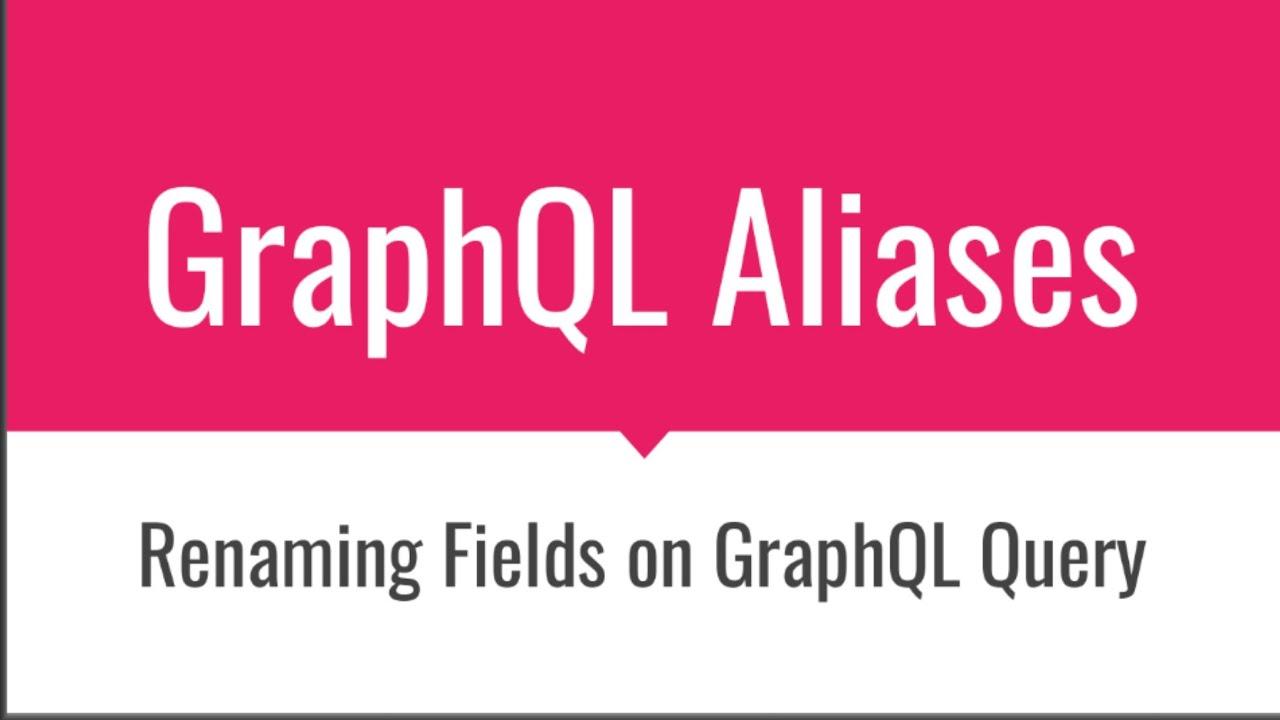 What is GraphQL Alias   How to Rename Fields   Fundamentals of GraphQL