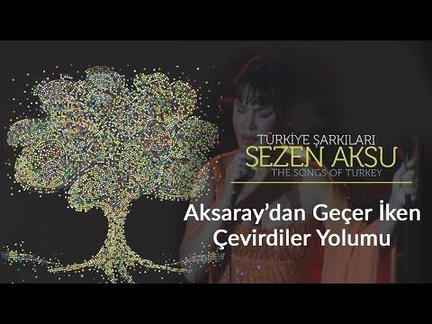 Sezen Aksu - Aksaray'dan Geçer İken Çevirdiler Yolumu | Türkiye Şarkıları (Live)