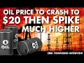 Oil Price to Crash to $20 then Spike MUCH Higher - Hedge Fund Manager Erik Townsend Interview