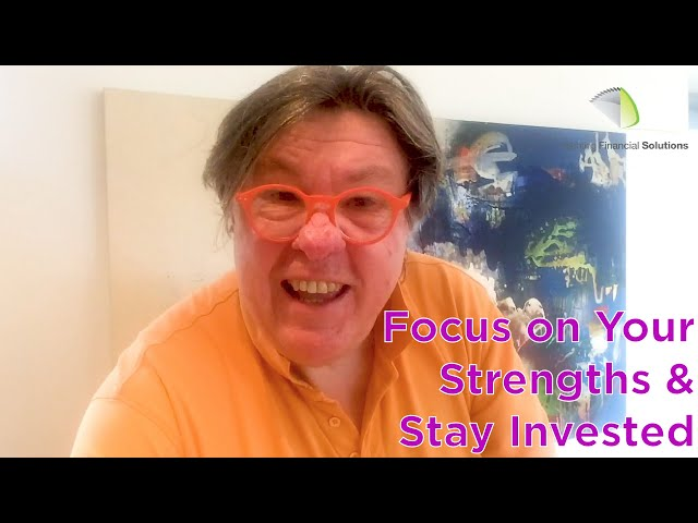 Focus on Your Strengths & Stay Invested