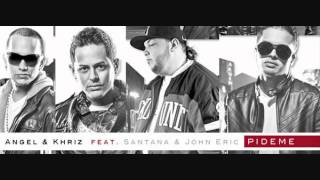 Santana Ft Khriz & Angel Y John Eric - Pideme (Original 2012)