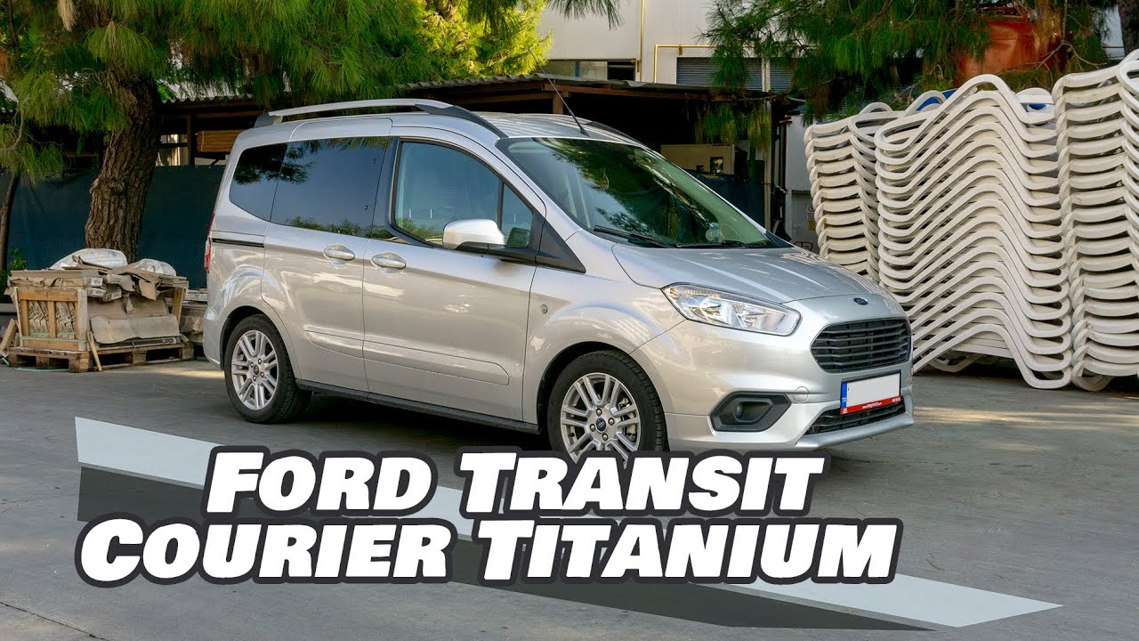 Ford Transit Courier Titanium Inceleme Otomobil Yerine Alinir Mi