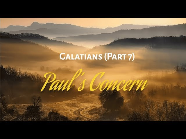Galatians Part 7 - Paul's Concern for the Galatians