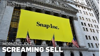 Morning Jolt: Snapchat's Stock Is a Screaming Sell