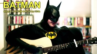 BATMAN covers KISS FROM A ROSE by SEAL with Acoustic Guitar